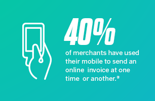 40% of merchants have used their mobile to send an online invoice at one time or another