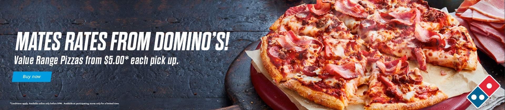 Mates Rates From Domino's! Value Range Pizzas from $5.00* each pick up.