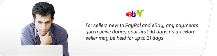 For sellers new to PayPal and eBay, any payments you receive during your first 90 days as an eBay seller may be held for up to 21 days.